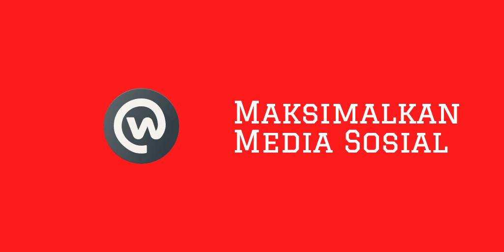Maksimalkan Media Sosial